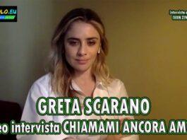 Chiamami ancora amore - intervista Greta Scarano